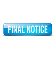 final notice blue square 3d realistic isolated web vector image vector image