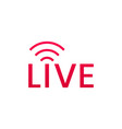 live streaming icon button for broadcasting vector image vector image