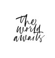 the world awaits handwritten black calligraphy vector image