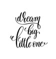 dream big little one black and white handwritten vector image