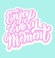 enjoy every moment quote trendy lettering font vector image vector image