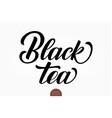 hand drawn lettering black tea elegant vector image