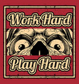 grunge style quote about work hard play hard with vector image vector image