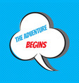 the adventure begins motivational and vector image vector image