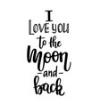 i love you to the moon and back calligraphy vector image vector image
