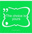 The choice is yours Inspirational motivational vector image vector image