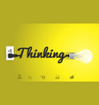 Thinking concept with creative light bulb idea vector image