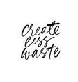 create less waste ink pen handwritten lettering vector image vector image