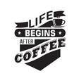 coffee quote and saying life begins after coffee vector image vector image