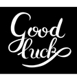 good luck hand lettering inscription phrase vector image