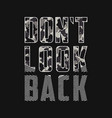 dont look back - slogan with camouflage texture vector image vector image