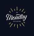 ok monday lets do this hand written lettering vector image vector image
