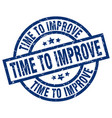 time to improve blue round grunge stamp vector image vector image