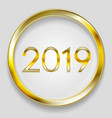 abstract 2019 new year golden circle button vector image