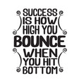 success quote success is how high you bounce when vector image vector image
