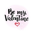 hand drawn lettering be my valentine vector image vector image