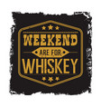 weekend are for whiskey motto vector image vector image