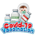 covid19-19 vaccination font with a doctor holding vector image vector image