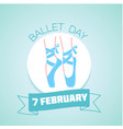 7 february ballet day vector image vector image