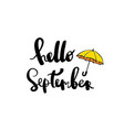 hand drawn lettering phrase hello september vector image vector image