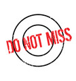 do not miss rubber stamp vector image vector image