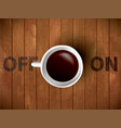 coffee cup concept - off and on lettering with muf vector image vector image