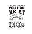 taco quote you had me at tacos vector image