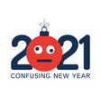 greeting card for 2021 new year with confused vector image vector image