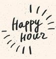 happy hour calligraphy phrase hand drawn vector image vector image