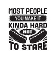 hotdog quote most people you make it kinda hard vector image vector image