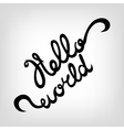 Hand-drawn Lettering Hello world vector image vector image