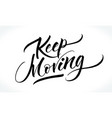 keep moving inspirational quote vector image