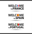 welcome to france spain and welcome to portugal vector image vector image