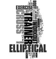 Work out with an elliptical cross trainer text