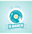 9 march dj day vector image vector image