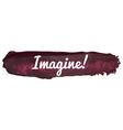 Imagine Banner on a Paint Smear vector image vector image