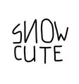 snow cute quote for banner hand drawn phrase vector image