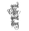 good coffee good day - black and white hand vector image vector image