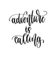 adventure is calling - hand lettering travel vector image