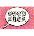 good luck to the comic book bubble text Gothic vector image vector image