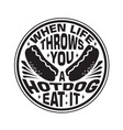 hotdog quote when life throws you a hotdog eat it vector image vector image