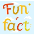 Fun fact lettering Cartoon letters over blue sky vector image vector image