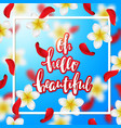 hand drawn calligraphy oh hello beautiful vector image vector image