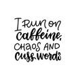 i run on caffeine chaos and cuss words vector image vector image