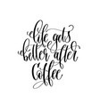 life gets better after coffee - black and white vector image