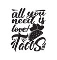 tacos quote good for cricut all you need is tacos vector image