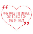 Funny love quote Only fools fall in love and I vector image vector image