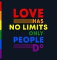love has no limits only people do - inspirational vector image