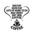 coffee quote and saying good for print coffee to vector image