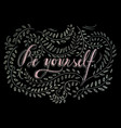 hand drawn chalk lettering be yourself vector image